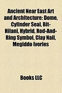 Ancient Near East Art and Architecture: Dome, Cylinder Seal, Bit-Hilani, Hybrid, Rod-And-Ring Symbol, Clay Nail, Megiddo Ivories