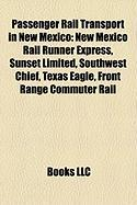 Passenger Rail Transport in New Mexico: New Mexico Rail Runner Express, Sunset Limited, Southwest Chief, Texas Eagle, Front Range Commuter Rail