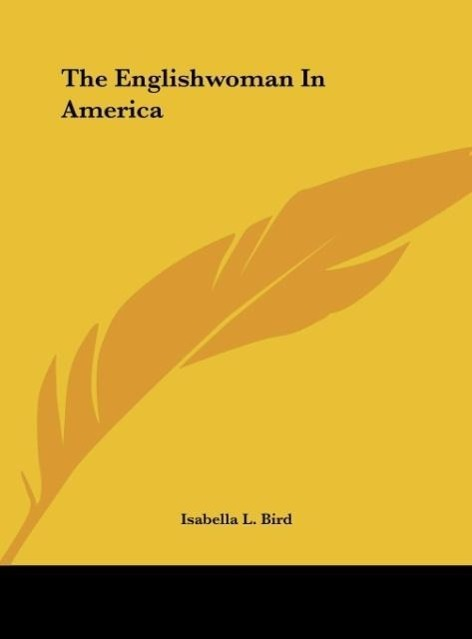 The Englishwoman In America als Buch von Isabella L. Bird - Kessinger Publishing, LLC