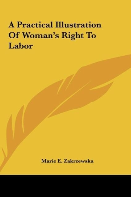 A Practical Illustration Of Woman´s Right To Labor als Buch von Marie E. Zakrzewska - Kessinger Publishing, LLC