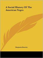 A Social History Of The American Negro - Benjamin Brawley