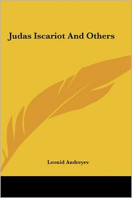 Judas Iscariot and Others - Leonid Nikolayevich Andreyev