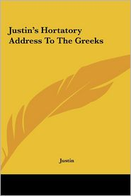 Justin's Hortatory Address To The Greeks - Justin