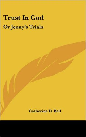 Trust in God: Or Jenny's Trials - Catherine D. Bell