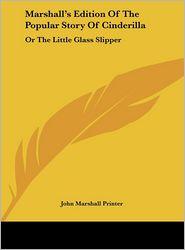 Marshall's Edition of the Popular Story of Cinderilla: Or the Little Glass Slipper - Marshall Printer John Marshall Printer