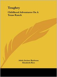 Toughey: Childhood Adventures On A Texas Ranch - Adele Steiner Burleson, Elizabeth Rice (Illustrator)