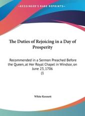 The Duties of Rejoicing in a Day of Prosperity - White Kennett