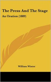 The Press And The Stage: An Oration (1889) - William Winter