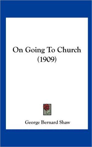 On Going To Church (1909) - George Bernard Shaw