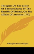 Abingdon, Willoughby Bertie: Thoughts On The Letter Of Edmund Burke To The Sheriffs Of Bristol, On The Affairs Of America (1777)