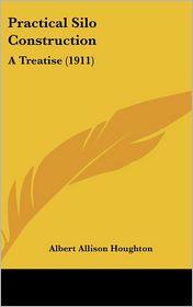 Practical Silo Construction - Albert Allison Houghton