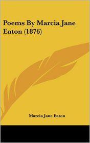 Poems By Marcia Jane Eaton (1876) - Marcia Jane Eaton