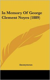 In Memory of George Clement Noyes (1889) - Anonymous