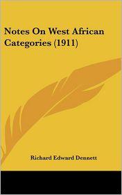 Notes On West African Categories (1911) - Richard Edward Dennett