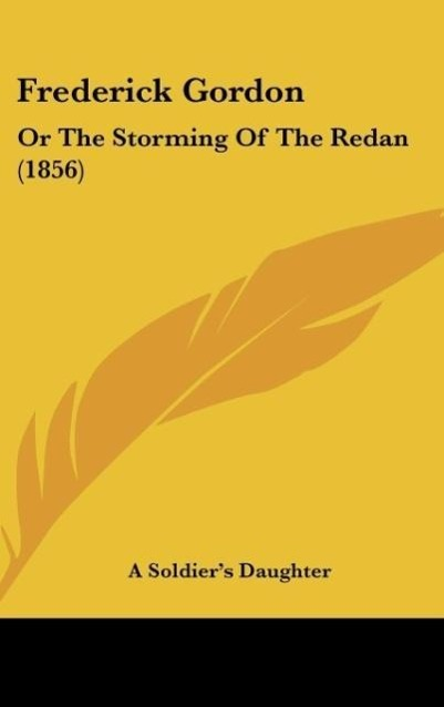 Frederick Gordon als Buch von A Soldier´s Daughter - Kessinger Publishing, LLC