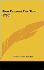 Dieu Present Par Tout (1705) - Henry-Marie Boudon