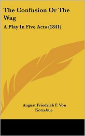 The Confusion or the Wag: A Play in Five Acts (1841)