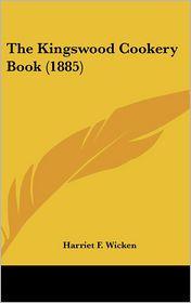 The Kingswood Cookery Book (1885) - Harriet F. Wicken