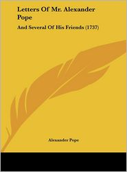 Letters of Mr. Alexander Pope: And Several of His Friends (1737) - Alexander Pope