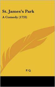 St. James's Park: A Comedy (1733) - Q. P. Q.