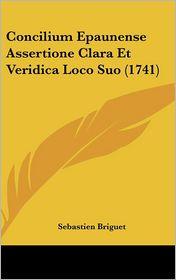Concilium Epaunense Assertione Clara Et Veridica Loco Suo (1741) - Sebastien Briguet