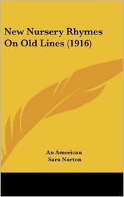 New Nursery Rhymes On Old Lines (1916) - An American, Sara Norton