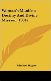 Woman's Manifest Destiny And Divine Mission (1884)