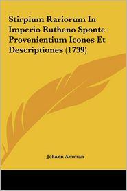Stirpium Rariorum in Imperio Rutheno Sponte Provenientium Icones Et Descriptiones (1739) - Johann Conrad Amman (Editor)