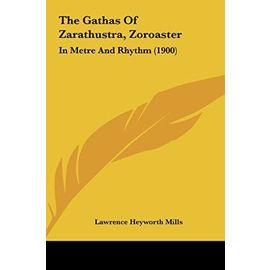 The Gathas of Zarathustra, Zoroaster: In Metre and Rhythm (1900) - Unknown