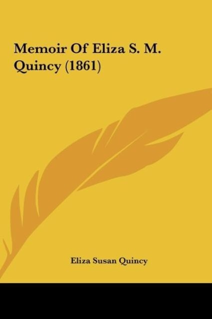 Memoir Of Eliza S. M. Quincy (1861) als Buch von Eliza Susan Quincy - Kessinger Publishing, LLC