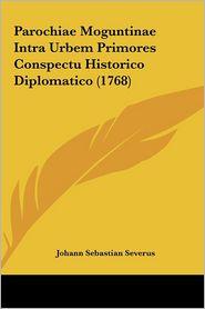Parochiae Moguntinae Intra Urbem Primores Conspectu Historico Diplomatico (1768) - Johann Sebastian Severus