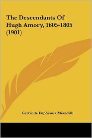 The Descendants Of Hugh Amory, 1605-1805 (1901) - Gertrude Euphemia Meredith