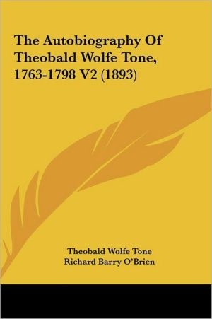 The Autobiography Of Theobald Wolfe Tone, 1763-1798 V2 (1893) - Theobald Wolfe Tone, Richard Barry O'Brien (Editor)