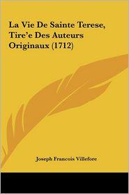 La Vie de Sainte Terese, Tire'e Des Auteurs Originaux (1712)