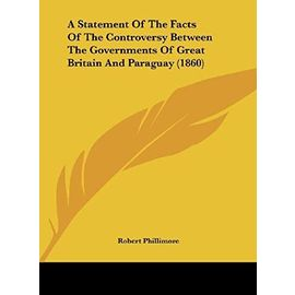 A Statement of the Facts of the Controversy Between the Governments of Great Britain and Paraguay (1860) - Unknown