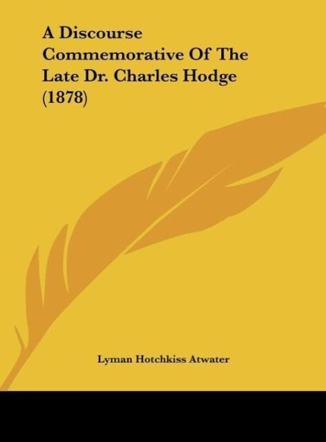 A Discourse Commemorative Of The Late Dr. Charles Hodge (1878) als Buch von Lyman Hotchkiss Atwater - Lyman Hotchkiss Atwater