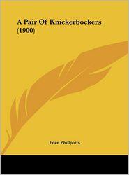 A Pair Of Knickerbockers (1900) - Eden Phillpotts