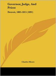 Governor, Judge, and Priest: Detroit, 1805-1815 (1891)