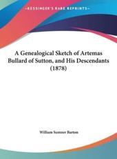 A Genealogical Sketch of Artemas Bullard of Sutton, and His Descendants (1878) - William Sumner Barton