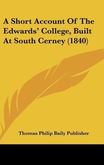 A Short Account Of The Edwards´ College, Built At South Cerney (1840) als Buch von Thomas Philip Baily Publisher - Kessinger Publishing, LLC