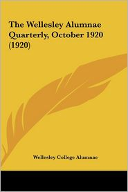 The Wellesley Alumnae Quarterly, October 1920 (1920) the Wellesley Alumnae Quarterly, October 1920 (1920)