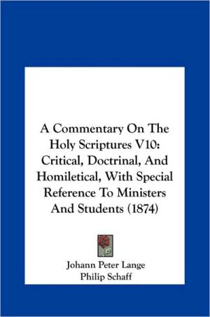 A Commentary on the Holy Scriptures V10: Critical, Doctrinal, and Homiletical, with Special Reference to Ministers and Students (1874) - Johann Peter Lange, Philip Schaff (Translator)