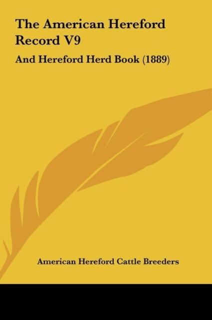 The American Hereford Record V9 als Buch von American Hereford Cattle Breeders - Kessinger Publishing, LLC