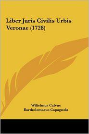 Liber Juris Civilis Urbis Veronae (1728) - Wilielmus Calvus, Bartholomaeus Capagnola