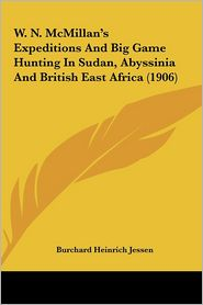 W.N. McMillan's Expeditions And Big Game Hunting In Sudan, Abyssinia And British East Africa (1906) - Burchard Heinrich Jessen