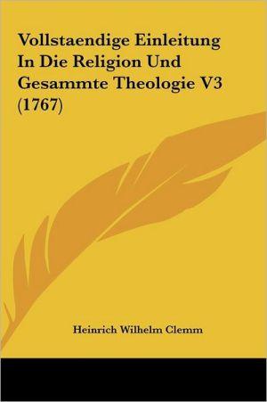 Vollstaendige Einleitung in Die Religion Und Gesammte Theologie V3 (1767)