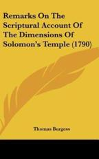 Remarks on the Scriptural Account of the Dimensions of Solomon's Temple (1790) - Thomas Burgess