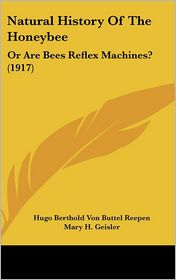 Natural History of the Honeybee: Or Are Bees Reflex Machines? (1917)