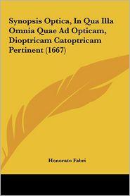 Synopsis Optica, In Qua Illa Omnia Quae Ad Opticam, Dioptricam Catoptricam Pertinent (1667) - Honorato Fabri