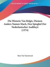 Die Historie Van Belgis, Diemen Anders Namen Mach, Den Spieghel Der Nederlantscher Audtheyt (1574) - Marc Van Vaernewyck